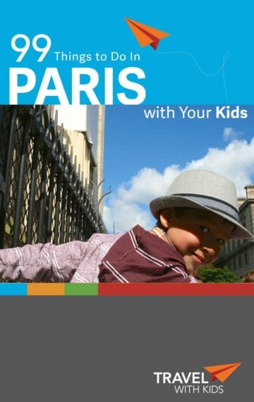 99 Things to Do in Paris with Kids: A Paris Family Vacation Guide